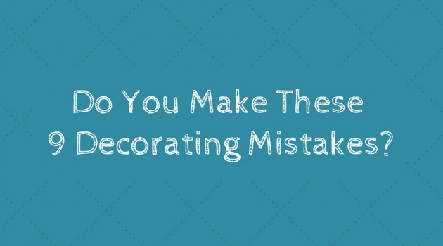 Do You Make These 9 Decorating Mistakes?