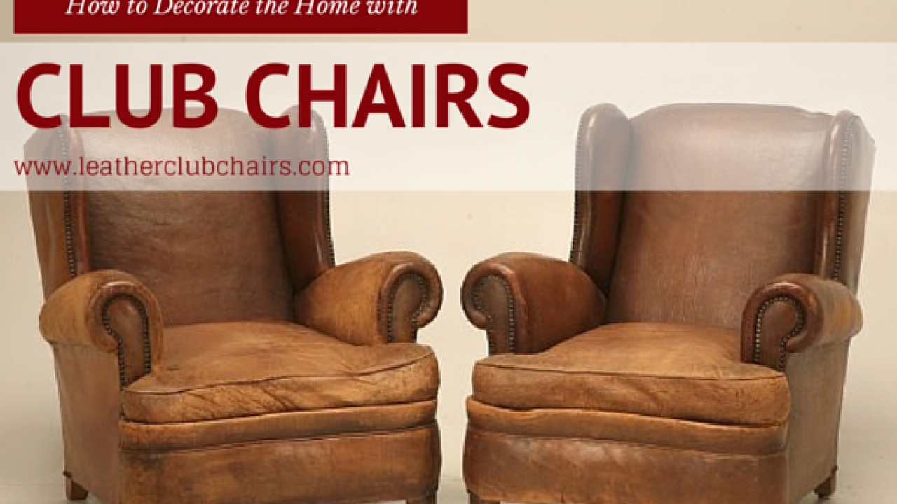 How To Decorate The Home With Club Chairs